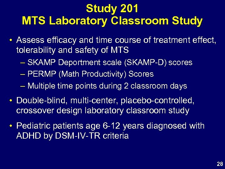 Study 201 MTS Laboratory Classroom Study • Assess efficacy and time course of treatment