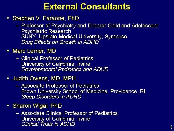 External Consultants • Stephen V. Faraone, Ph. D – Professor of Psychiatry and Director