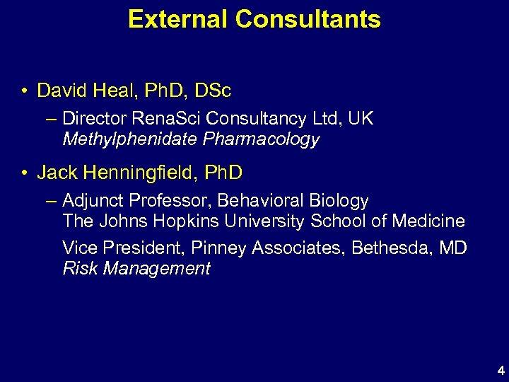 External Consultants • David Heal, Ph. D, DSc – Director Rena. Sci Consultancy Ltd,