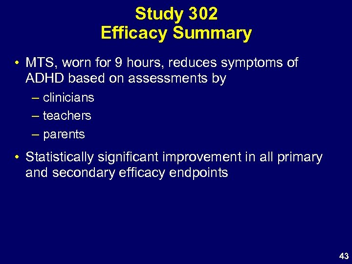 Study 302 Efficacy Summary • MTS, worn for 9 hours, reduces symptoms of ADHD