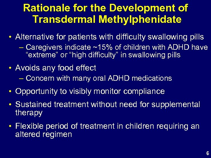Rationale for the Development of Transdermal Methylphenidate • Alternative for patients with difficulty swallowing