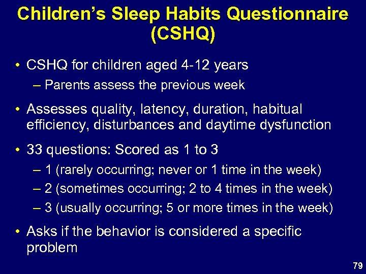 Children's Sleep Habits Questionnaire (CSHQ) • CSHQ for children aged 4 -12 years –