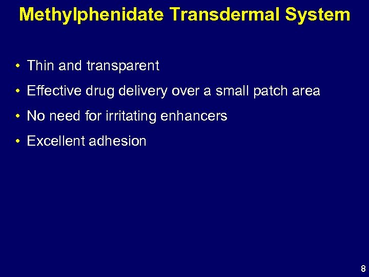 Methylphenidate Transdermal System • Thin and transparent • Effective drug delivery over a small