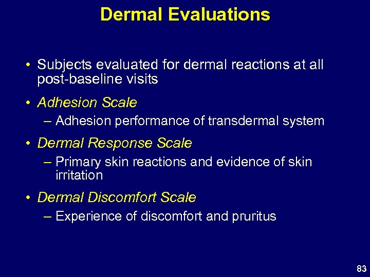 Dermal Evaluations • Subjects evaluated for dermal reactions at all post-baseline visits • Adhesion