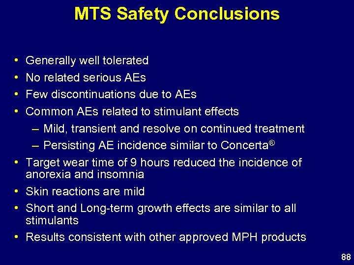 MTS Safety Conclusions • • Generally well tolerated No related serious AEs Few discontinuations