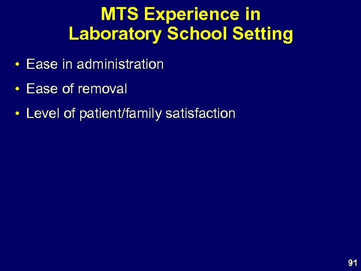 MTS Experience in Laboratory School Setting • Ease in administration • Ease of removal