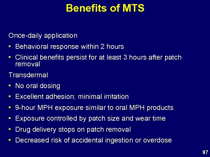 Benefits of MTS Once-daily application • Behavioral response within 2 hours • Clinical benefits