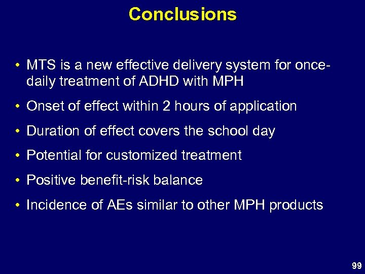 Conclusions • MTS is a new effective delivery system for oncedaily treatment of ADHD