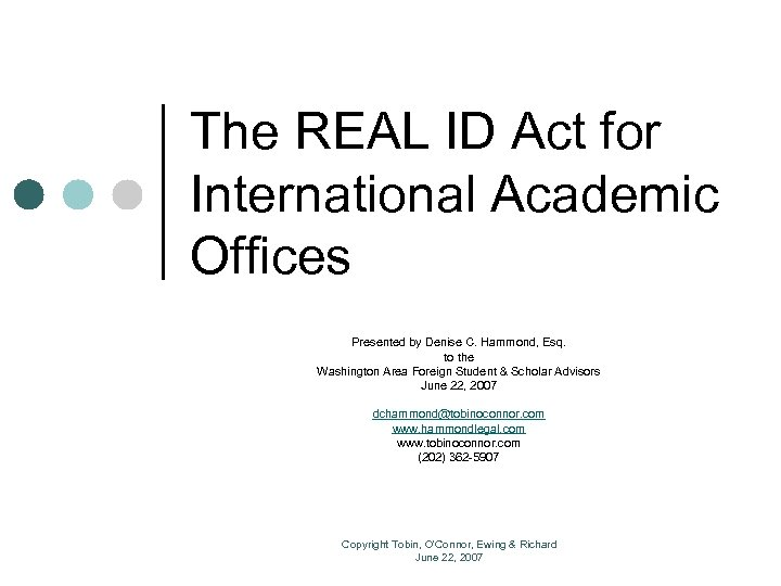 The REAL ID Act for International Academic Offices Presented by Denise C. Hammond, Esq.