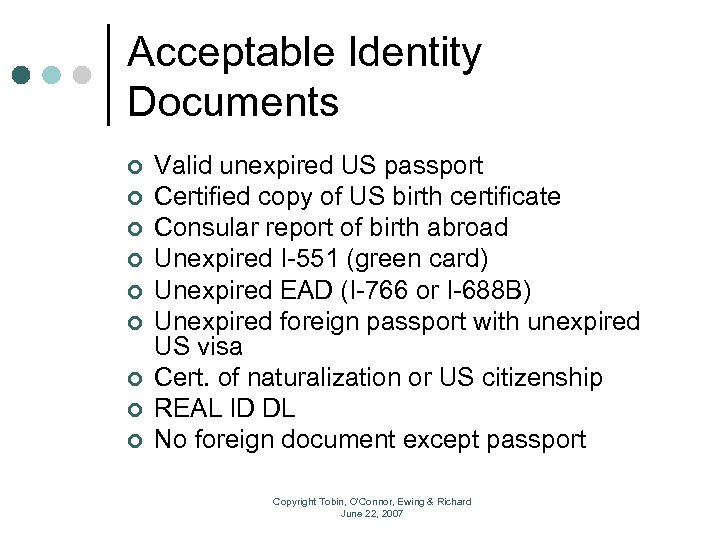 Acceptable Identity Documents ¢ ¢ ¢ ¢ ¢ Valid unexpired US passport Certified copy