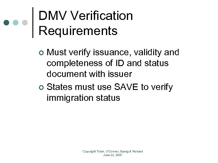 DMV Verification Requirements Must verify issuance, validity and completeness of ID and status document