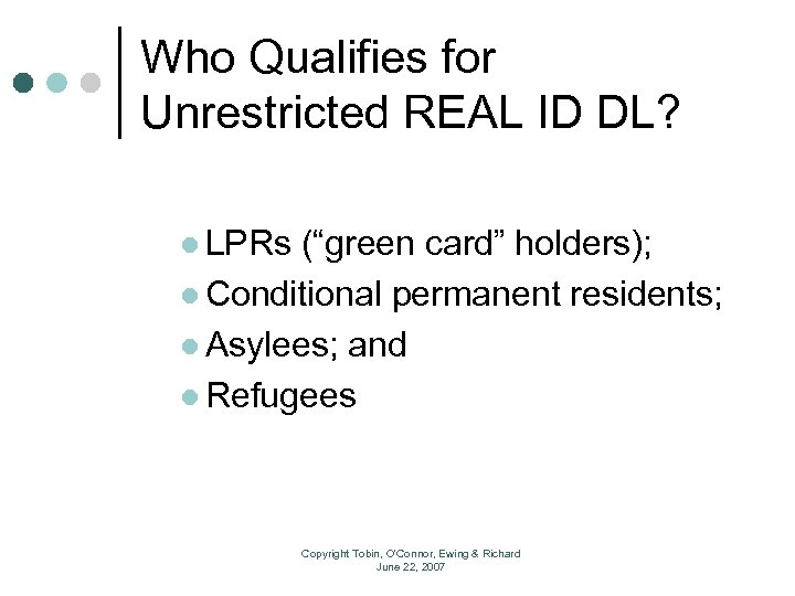 "Who Qualifies for Unrestricted REAL ID DL? l LPRs (""green card"" holders); l Conditional"