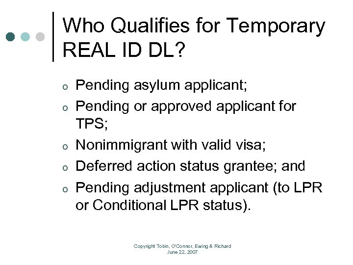 Who Qualifies for Temporary REAL ID DL? o o o Pending asylum applicant; Pending