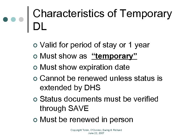 Characteristics of Temporary DL Valid for period of stay or 1 year ¢ Must
