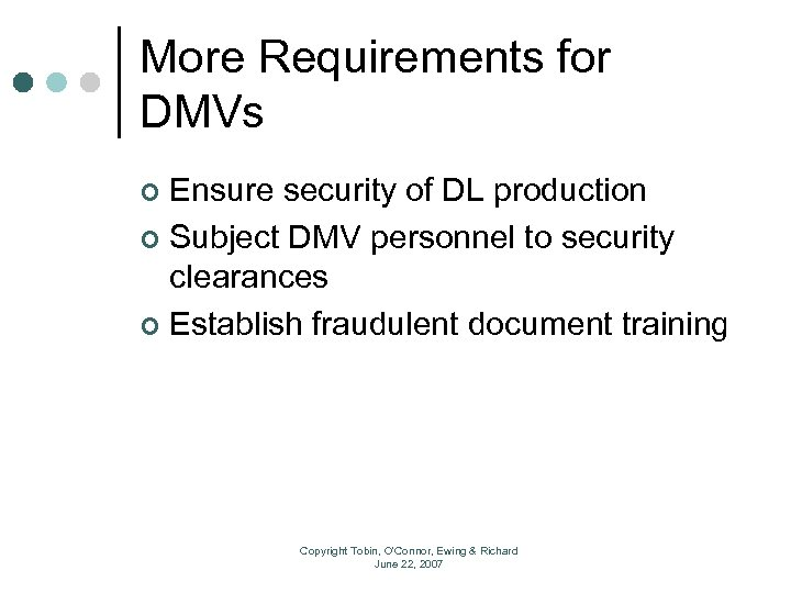 More Requirements for DMVs Ensure security of DL production ¢ Subject DMV personnel to