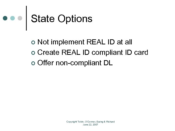 State Options Not implement REAL ID at all ¢ Create REAL ID compliant ID
