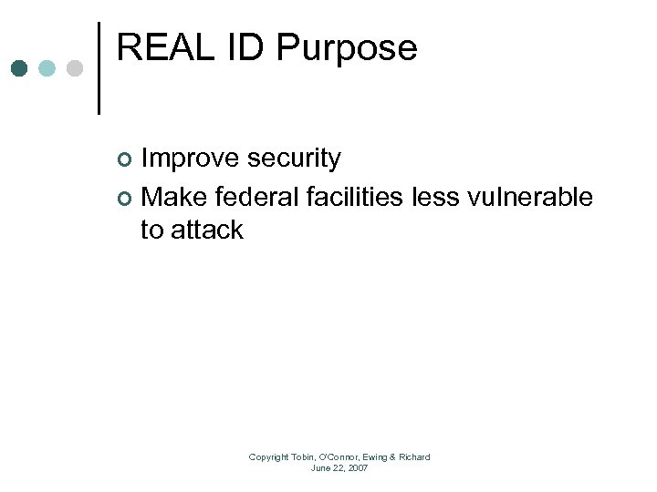 REAL ID Purpose Improve security ¢ Make federal facilities less vulnerable to attack ¢