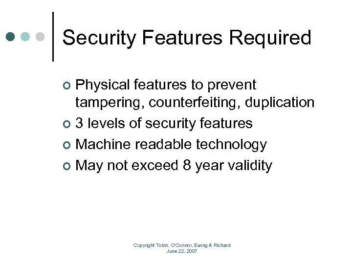 Security Features Required Physical features to prevent tampering, counterfeiting, duplication ¢ 3 levels of