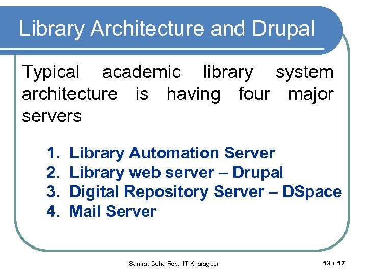 Library Architecture and Drupal Typical academic library system architecture is having four major servers