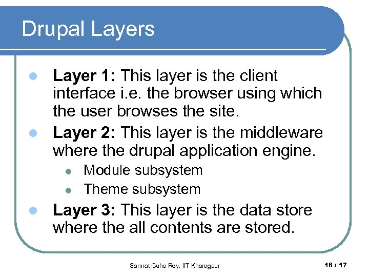 Drupal Layers Layer 1: This layer is the client interface i. e. the browser
