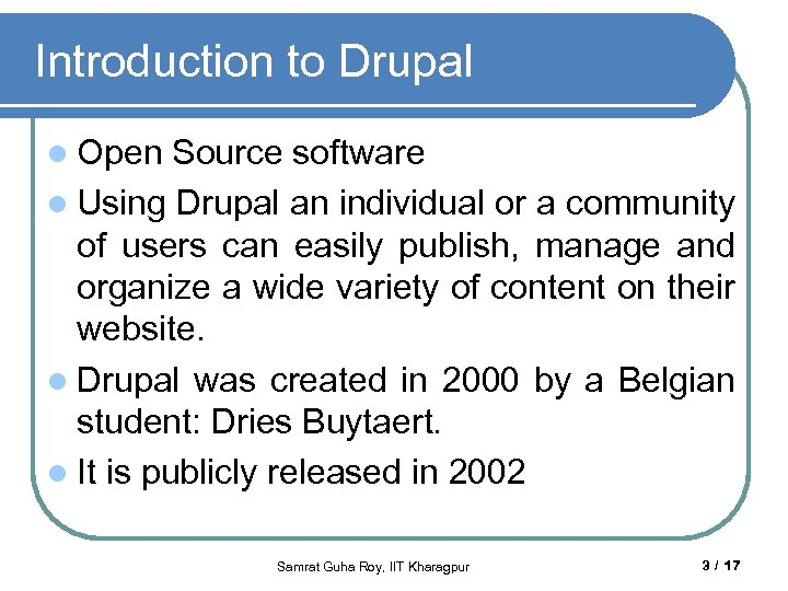Introduction to Drupal l Open Source software l Using Drupal an individual or a