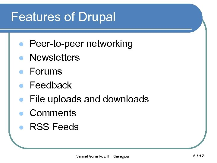 Features of Drupal l l l Peer-to-peer networking Newsletters Forums Feedback File uploads and
