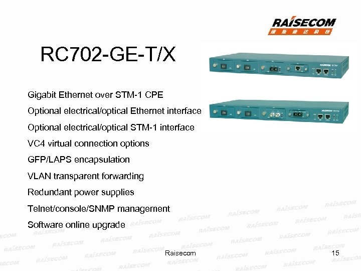 RC 702 -GE-T/X Gigabit Ethernet over STM-1 CPE Optional electrical/optical Ethernet interface Optional electrical/optical