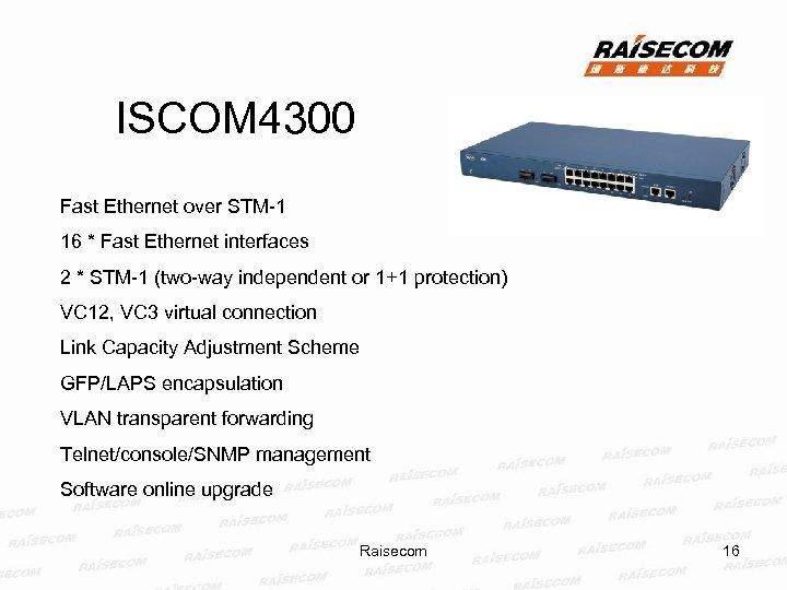 ISCOM 4300 Fast Ethernet over STM-1 16 * Fast Ethernet interfaces 2 * STM-1