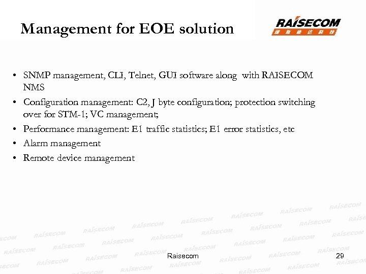 Management for EOE solution • SNMP management, CLI, Telnet, GUI software along with RAISECOM