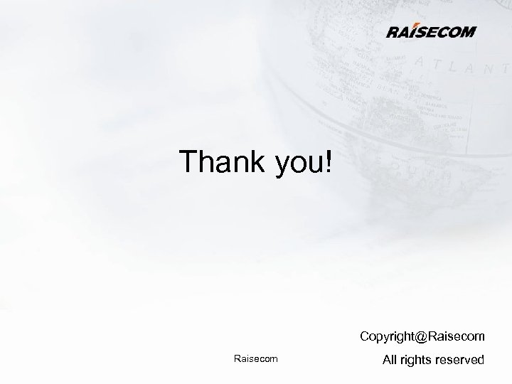 Thank you! Copyright@Raisecom All rights reserved