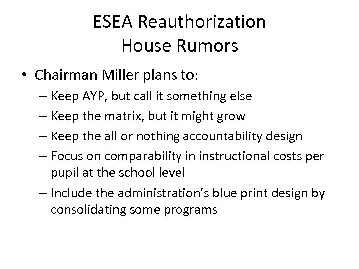 ESEA Reauthorization House Rumors • Chairman Miller plans to: – Keep AYP, but call