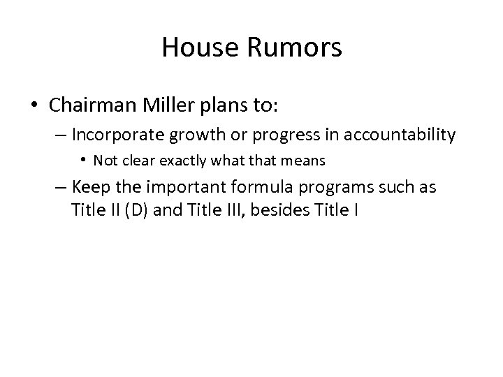 House Rumors • Chairman Miller plans to: – Incorporate growth or progress in accountability