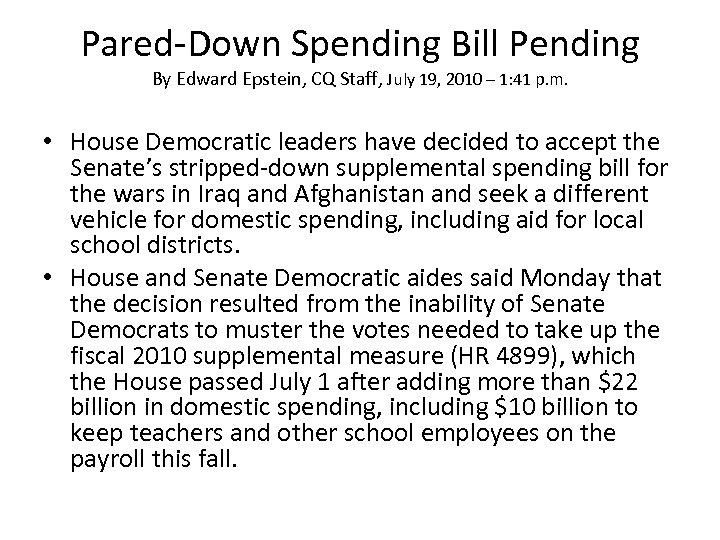 Pared-Down Spending Bill Pending By Edward Epstein, CQ Staff, July 19, 2010 – 1:
