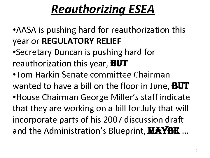 Reauthorizing ESEA • AASA is pushing hard for reauthorization this year or REGULATORY RELIEF