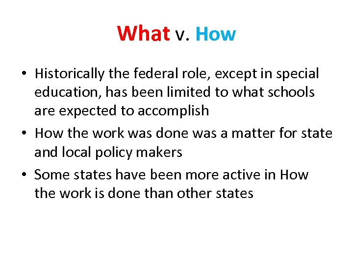 What v. How • Historically the federal role, except in special education, has been