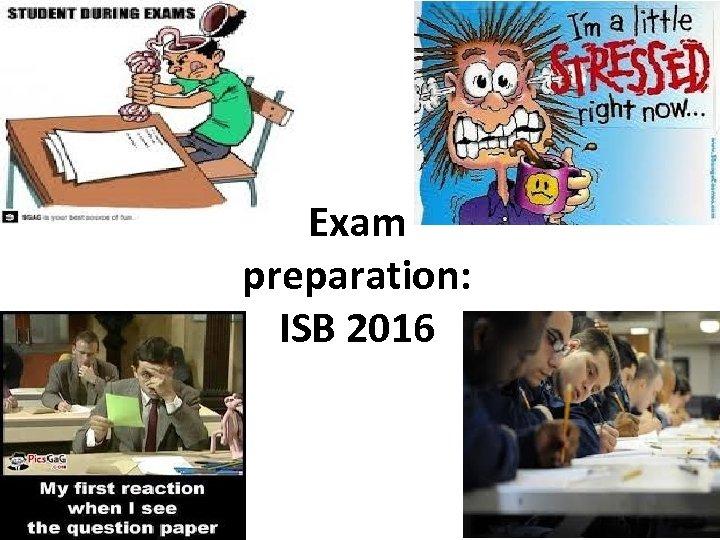 Exam preparation: ISB 2016