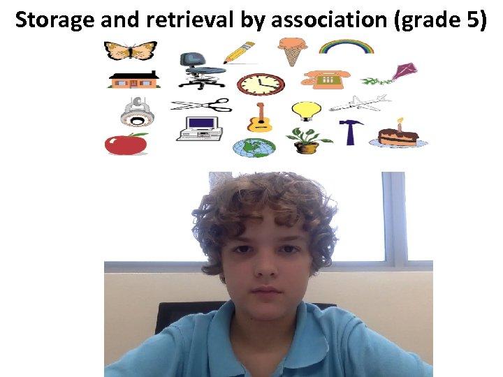 Storage and retrieval by association (grade 5)