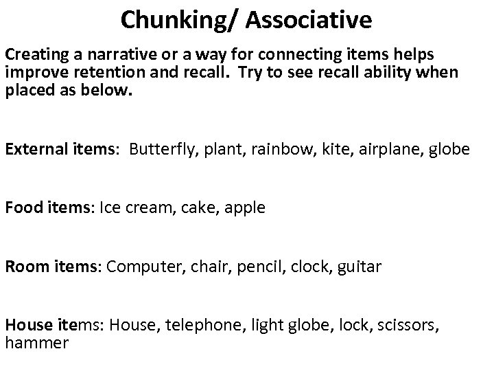 Chunking/ Associative Creating a narrative or a way for connecting items helps improve retention