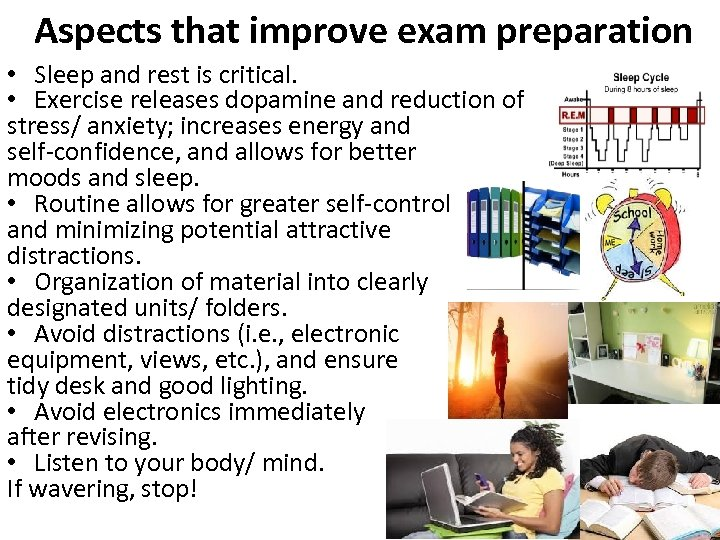 Aspects that improve exam preparation • Sleep and rest is critical. • Exercise releases