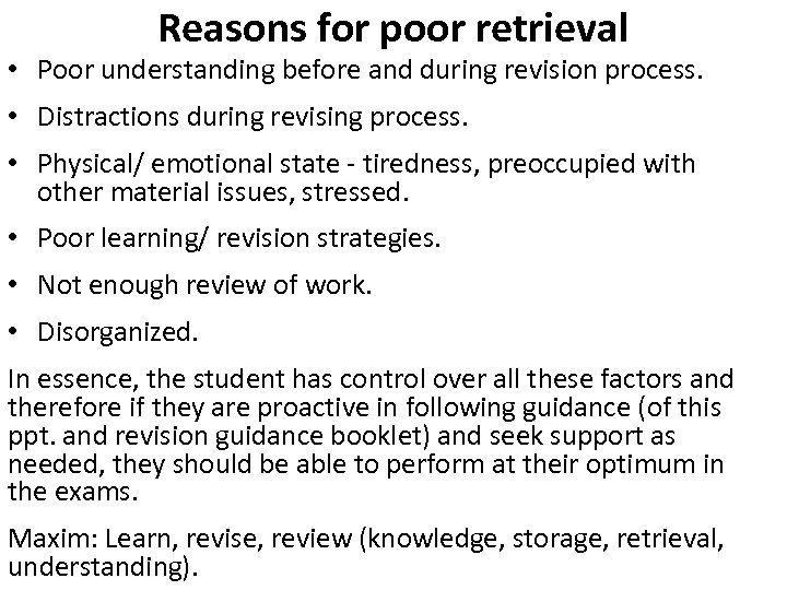 Reasons for poor retrieval • Poor understanding before and during revision process. • Distractions