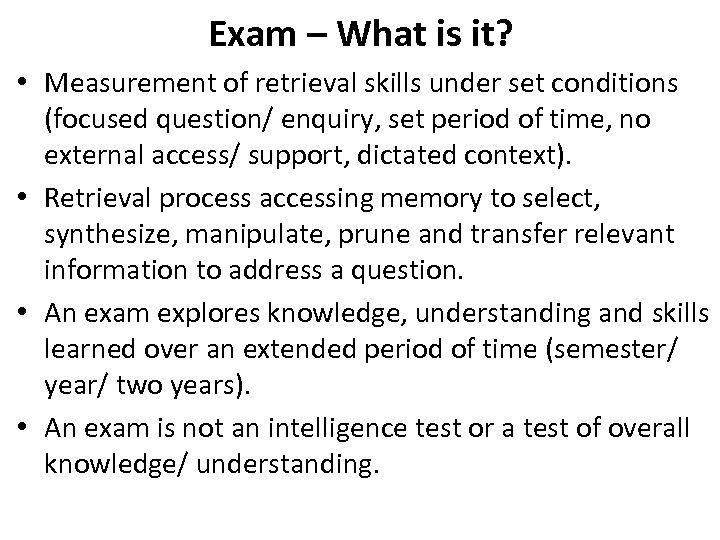 Exam – What is it? • Measurement of retrieval skills under set conditions (focused