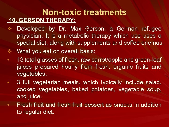 Non-toxic treatments 10. GERSON THERAPY: v Developed by Dr. Max Gerson, a German refugee