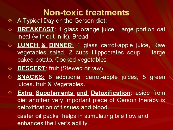 Non-toxic treatments v A Typical Day on the Gerson diet: v BREAKFAST: 1 glass