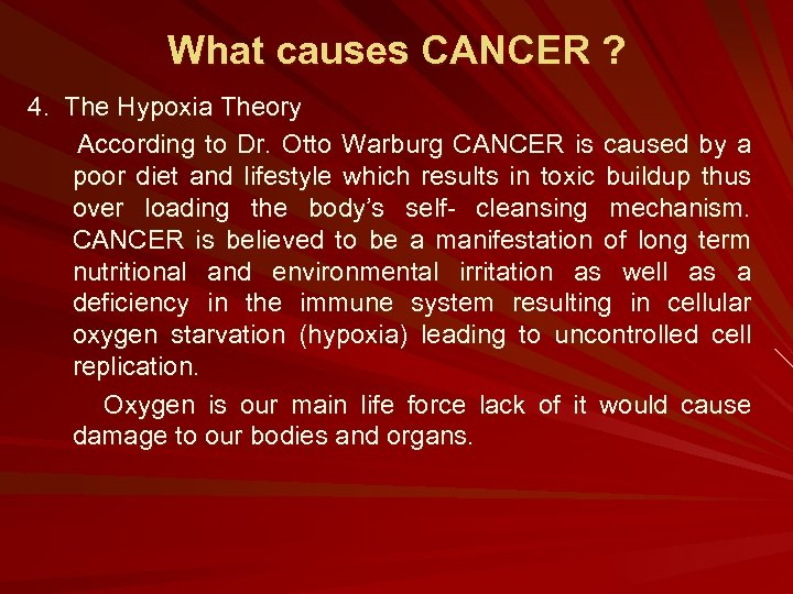 What causes CANCER ? 4. The Hypoxia Theory According to Dr. Otto Warburg CANCER