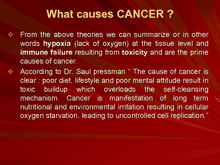 What causes CANCER ? v From the above theories we can summarize or in