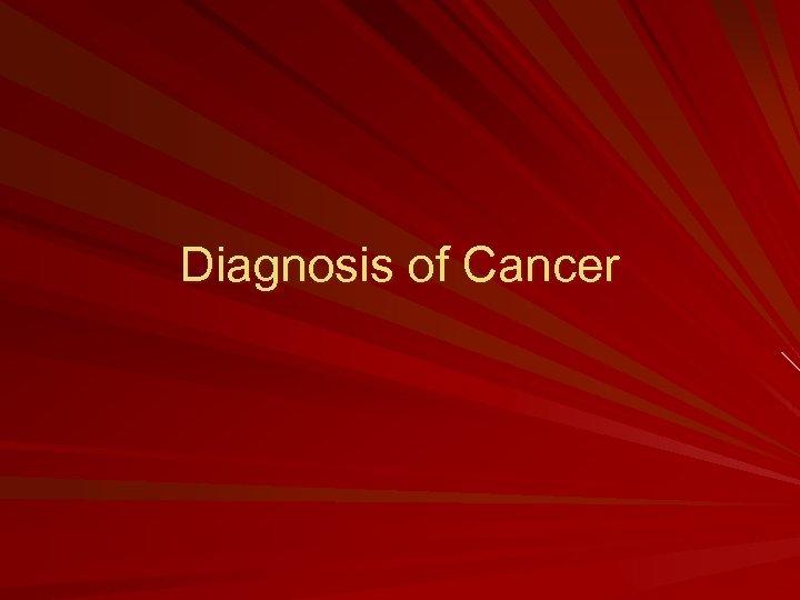 Diagnosis of Cancer