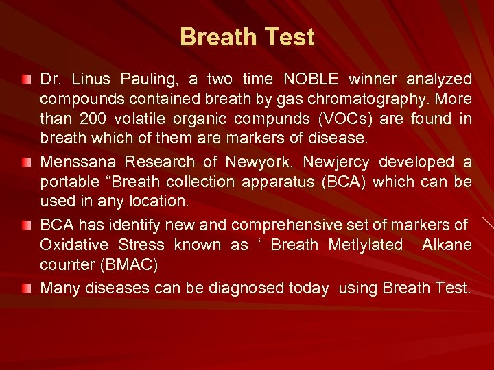 Breath Test Dr. Linus Pauling, a two time NOBLE winner analyzed compounds contained breath