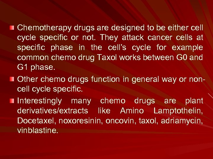 Chemotherapy drugs are designed to be either cell cycle specific or not. They attack