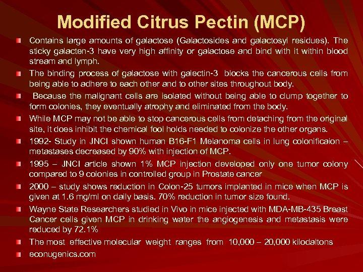 Modified Citrus Pectin (MCP) Contains large amounts of galactose (Galactosides and galactosyl residues). The