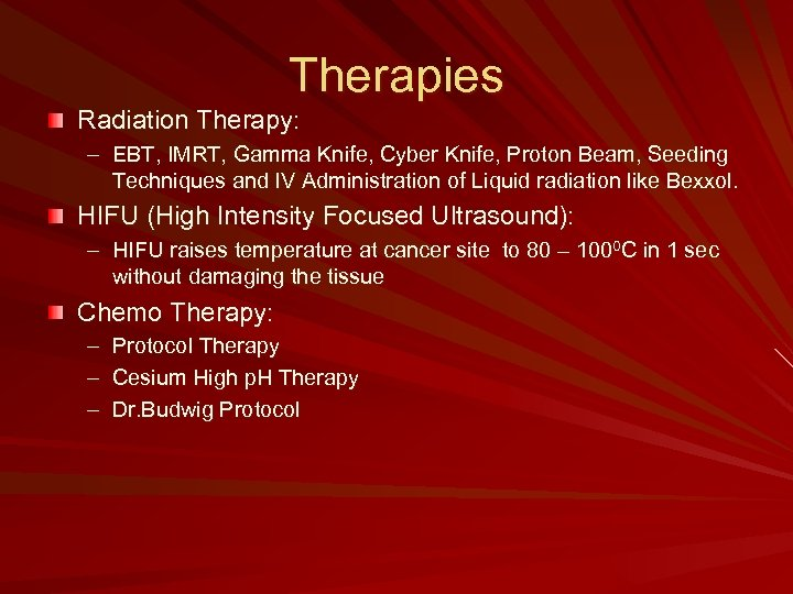 Therapies Radiation Therapy: – EBT, IMRT, Gamma Knife, Cyber Knife, Proton Beam, Seeding Techniques